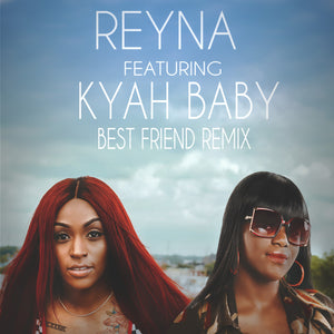 Pop Sensation Reyna Collabs with Rising Star Kyah Baby (Best Friend Remix)