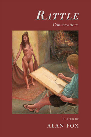 Rattle Conversations: Interviews with Contemporary American Poets Edited by Alan Fox