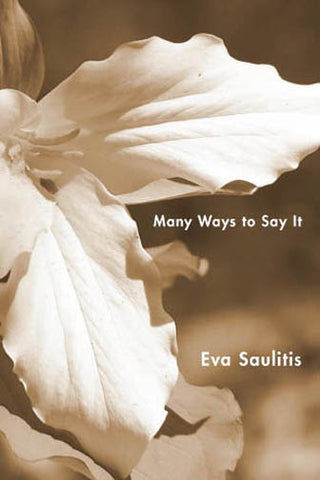 Many Ways to Say It by Eva Saulitis