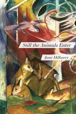 Still the Animals Enter by Jane Hilberry