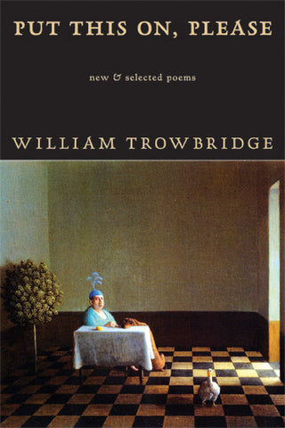 Put This On, Please by William Trowbridge