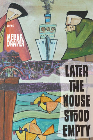 Later The House Stood Empty by Melina Draper