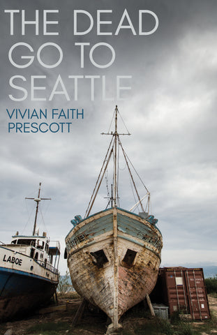 The Dead Go to Seattle by Vivian Faith Prescott