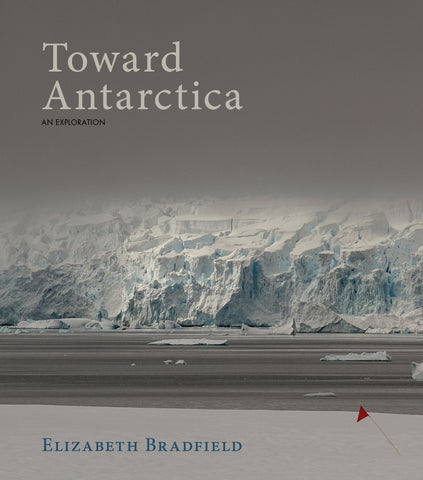 Toward Antarctica Elizabeth Bradfield