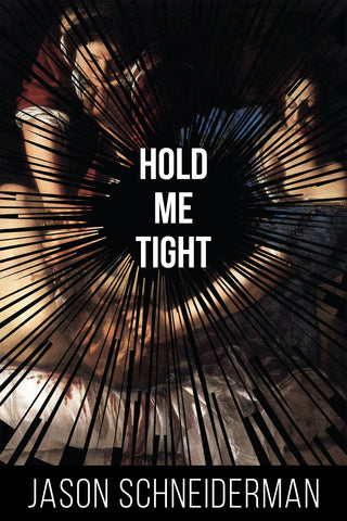 Hold Me Tight by Jason Schneiderman