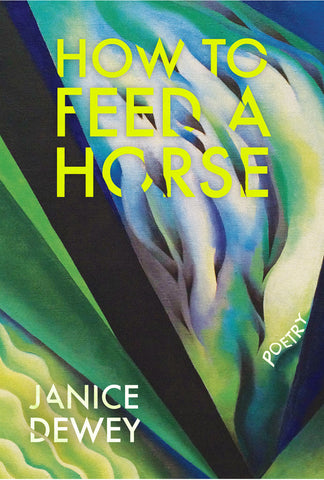 How to Feed a Horse by Janice Dewey