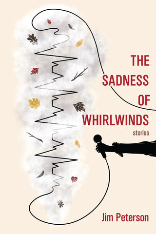 The Sadness of Whirlwinds by Jim Peterson