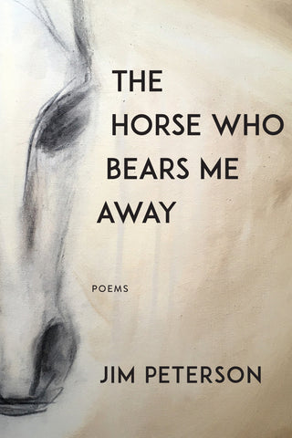 The Horse Who Bears Me Away by Jim Peterson