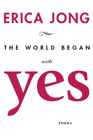 Erica Jong The World Began With Yes book cover