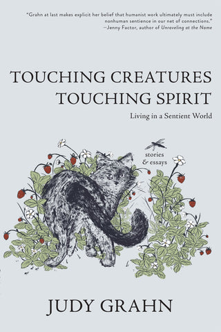 Touching Creatures, Touching Spirit by Judy Grahn