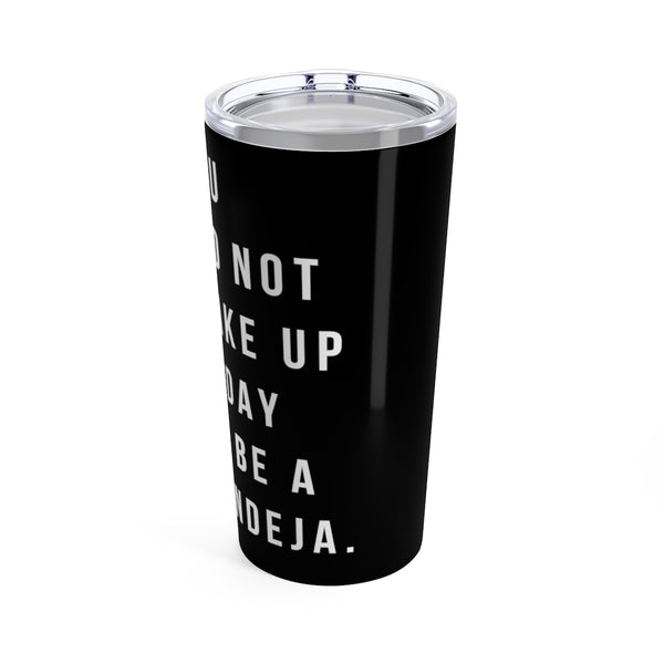 You Did Not Wake Up To Be A Pendeja Tumbler 20oz