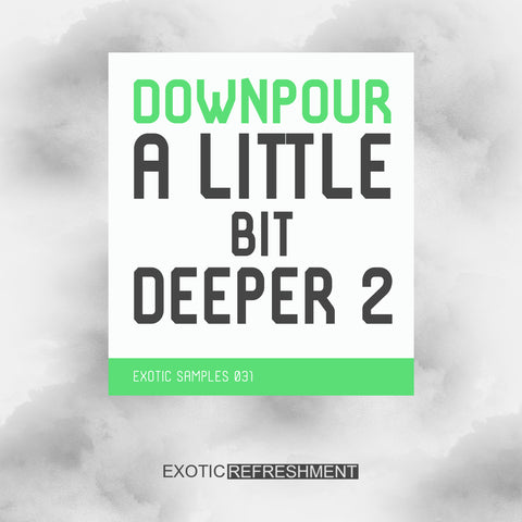 Downpour A Little Bit Deeper 2 - Sample Pack