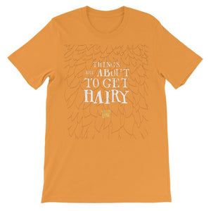 Things Are About to Get Hairy Unisex Short Sleeve T-shirt