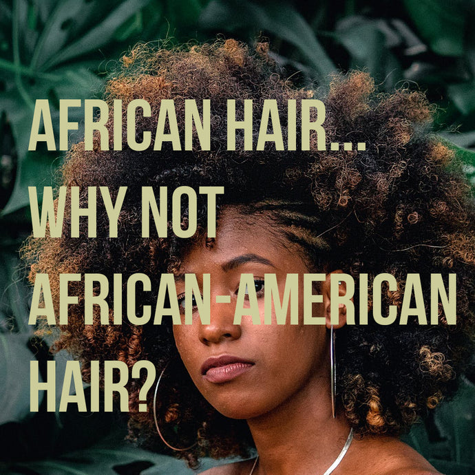 African Hair...Why Not African-American Hair?