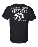 What doesn't Kill You, Makes You Stronger T-Shirt