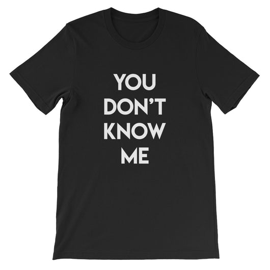 You Don't Know Me Stacked T-Shirt