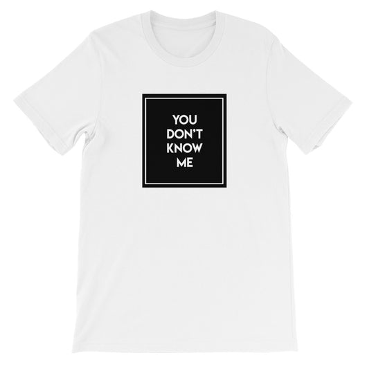 You Don't Know Me OS T-Shirt