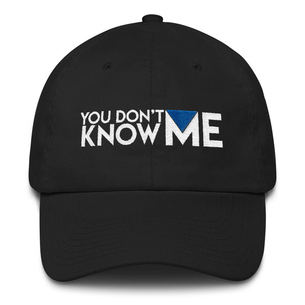 You Don't Know Me Logo (w) Dad Hat