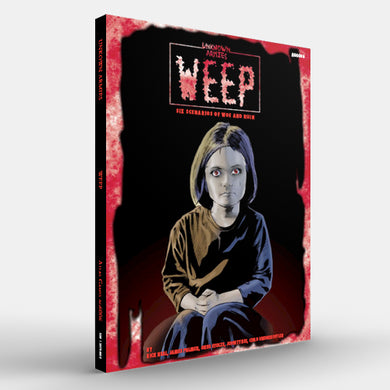 Weep: Six Scenarios of Woe and Ruin (Unknown Armies 1E)