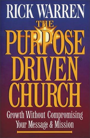 The Purpose Driven® Church: Growth Without Compromising Your Mission