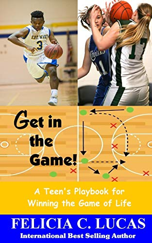 Get in the Game: A Teen's Playbook for Winning the Game of Life