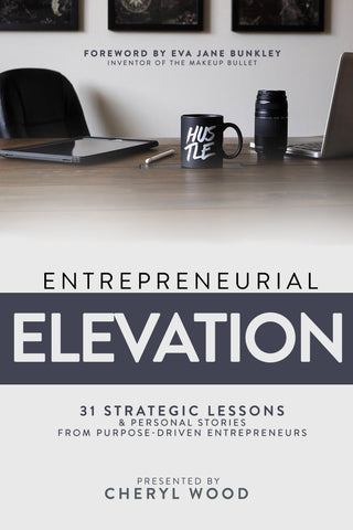 Entrepreneurial Elevation: 31 Strategic Lessons and Personal Stories from Purpose-Driven Entrepreneurs