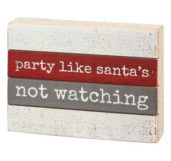Party Like Santa's Not Watching Wood Slat Sign PRIMITIVES BY KATHY