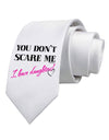 You Don't Scare Me - I Have Daughters Printed White Necktie
