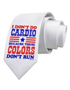 I Don't Do Cardio Because These Colors Don't Run Printed White Necktie