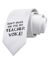 Don't Make Me Use My Teacher Voice Printed White Necktie