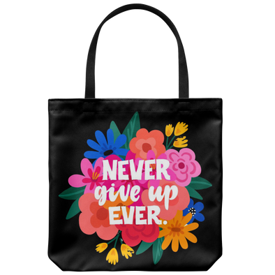 Never Give Up EVER Tote Bag