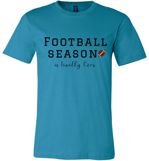 Football Season Is Finally Over Super Bowl Unisex & Youth T-Shirt