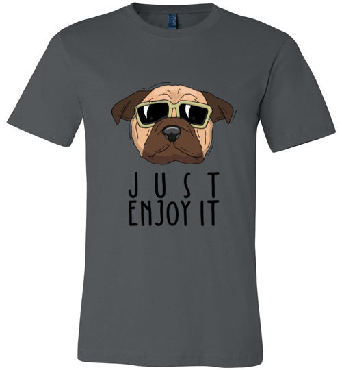 Just Enjoy It Pug Adult & Youth T-Shirt