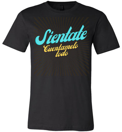 Sientate Y Cuentamelo Todo Adult & Youth T-Shirt