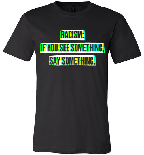 Racism: If You See Something, Say Something Men's T-Shirt