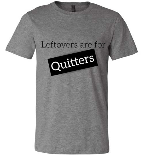 Leftovers Are For QUITTERS Adult & Youth T-Shirt