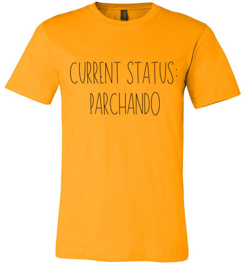 Current Status: Parchando Unisex & Youth T-Shirt