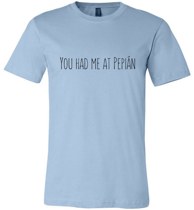 You Had Me at Pepián Unisex & Youth T-Shirt