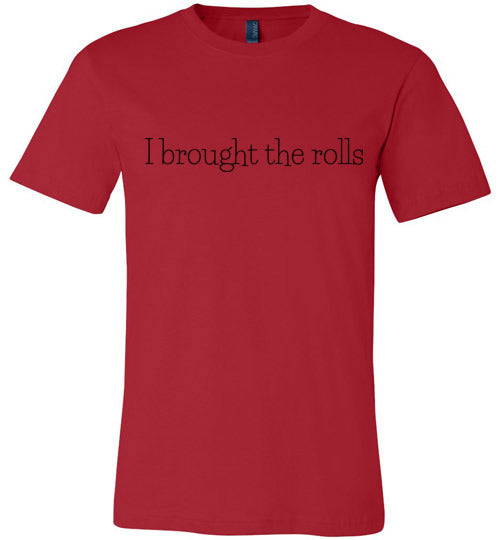 I Brought the Rolls Unisex & Youth T-Shirt