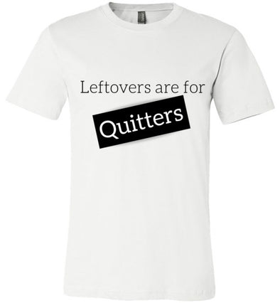 Leftovers Are For QUITTERS Unisex & Youth T-Shirt