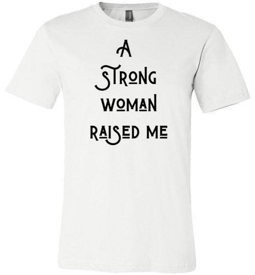 I Am Strong Woman Because A Strong Woman Raised Me Matching T-Shirt