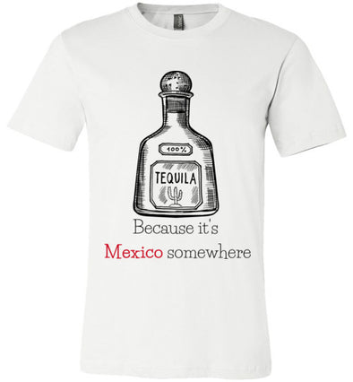 Because It's Mexico Somewhere Unisex & Youth T-Shirt