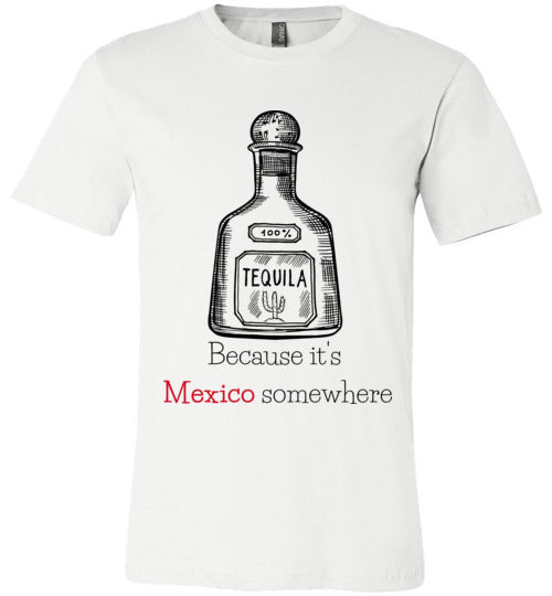 Because It's Mexico Somewhere Adult & Youth T-Shirt