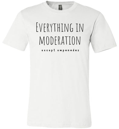 Everything in Moderation - Except Empananadas Adult & Youth T-Shirt