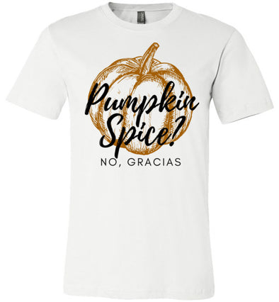 Pumpkin Spice? No Gracias Adult & Youth T-Shirt