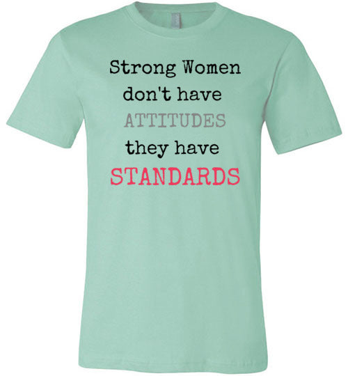 Strong Women Don't Have Attitudes They Have Standards Women's T-Shirt