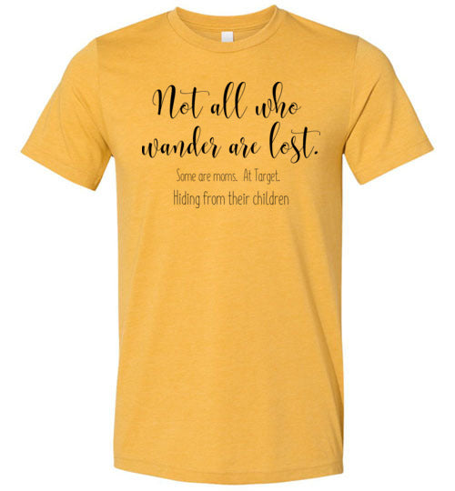 Not All Who Wander are Lost Some are at Target.  Hiding from their children Women's Slim Fit T-Shirt