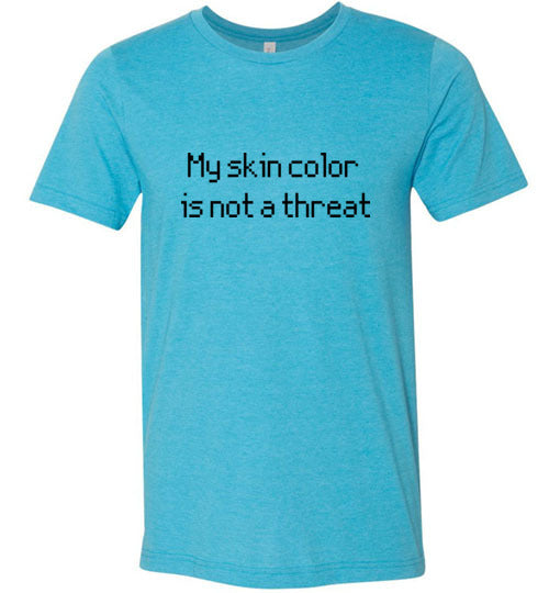 My Skin Color Is Not A Threat Men's T-Shirt