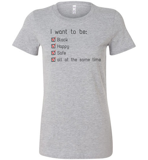 I Want To Be Black, Happy & Safe Women's Slim Fit T-Shirt