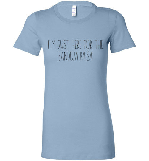 I'm Just Here for the Bandeja Paisa Women's T-Shirt